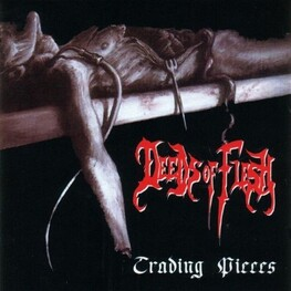DEEDS OF FLESH - Trading Pieces (CD)