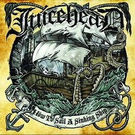 JUICEHEAD - How To Sail A Sinking Ship (CD)
