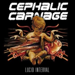 CEPHALIC CARNAGE - Lucid Interval (Reissue) (CD)