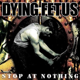 DYING FETUS - Stop At Nothing (CD)