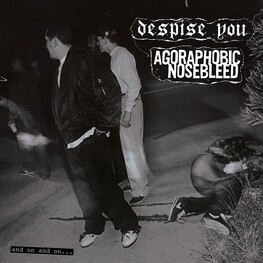 AGORAPHOBIC NOSEBLEED, DESPISE YOU - And On And On (CD)