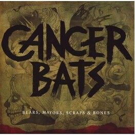CANCER BATS - Bears, Mayors, Scraps & Bones (Vinyl) (LP)