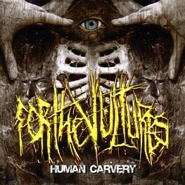 FOR THE VULTURES - Human Carvery (CD)
