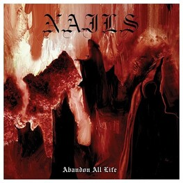 NAILS - Abandon All Life (CD)