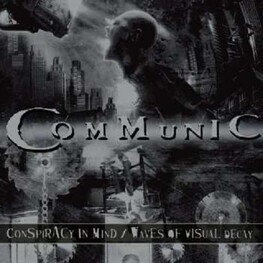 COMMUNIC - Conspiracy In Mind + Waves Of Visual Decay (2CD)