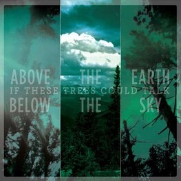 IF THESE TREES COULD TALK - Above The Earth, Below The Sky (CD)