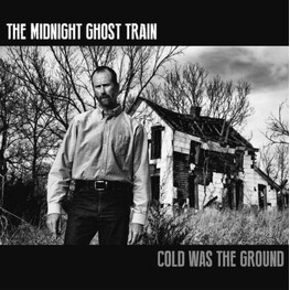 MIDNIGHT GHOST TRAIN - Cold Was The Ground (CD)