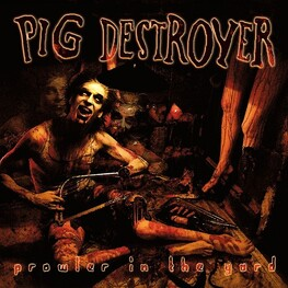 PIG DESTROYER - Prowler In The Yard: Deluxe Expanded Edition (2CD)