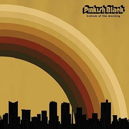PINKISH BLACK - Bottom Of The Morning (LP)