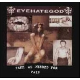 EYEHATEGOD - Take As Needed For Pain (CD)