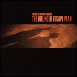 DILLINGER ESCAPE PLAN - Under The Running Board (CD5)