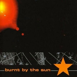 BURNT BY THE SUN - Burnt By The Sun (CD)