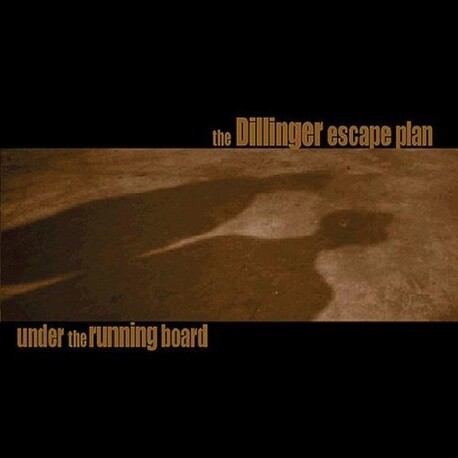 DILLINGER ESCAPE PLAN - Under The Running Board - Reissue (CD)