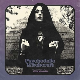 PSYCHEDELIC WITCHCRAFT - The Vision (LP)
