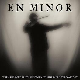 EN MINOR - When The Cold Truth Has Worn Its Miserable Welcome Out (CD)