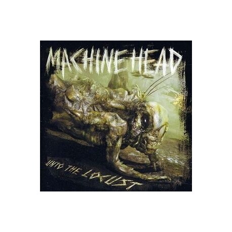 MACHINE HEAD - Unto The Locust (CD)